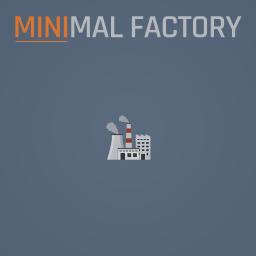 Minimal Factory